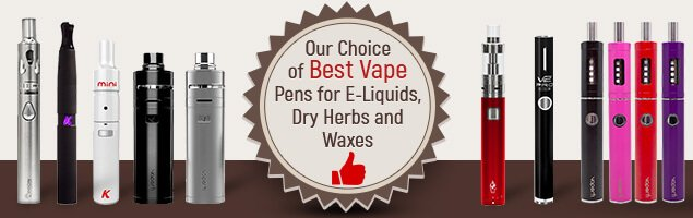 Our Choice of Best Vape Pens for E-Liquids, Dry Herbs and Waxes