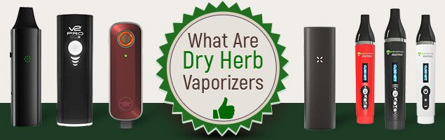 What Are Dry Herb Vaporizers?