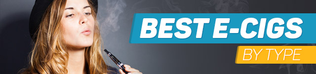Best E-Cigs by Type