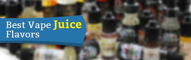 Best Vape Juice Flavors Explained