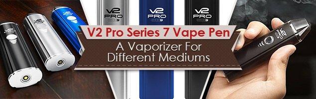 V2 Pro Series 7 VApe Pen - A Vaporizer For Different Mediums