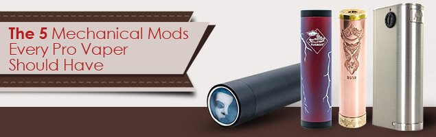 The Top 5 Mechanical Mods