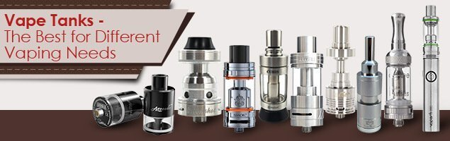 Vape Tanks The Best for Different Vaping Needs
