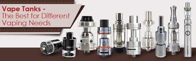 Vape Tanks The Best for Different Vaping Needs