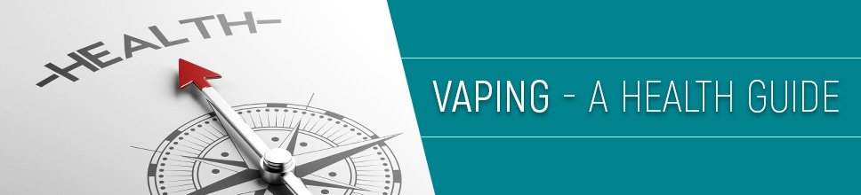 Vaping - A Health Guide