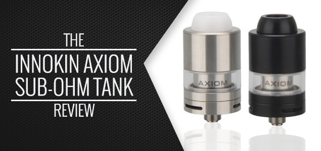 The Innokin Axiom Sub-Ohm Tank Review