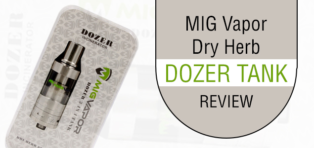 MIG Vapor Dry Herb Dozer Tank Review – A Quick Heating Vape