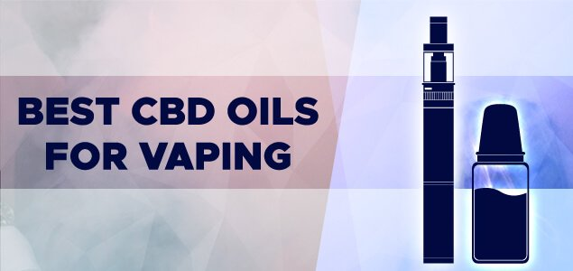 Best CBD Oils for Vaping