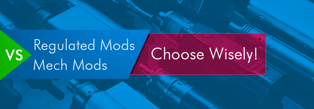 Regulated Mods vs Mech Mods. Choose Wisely!