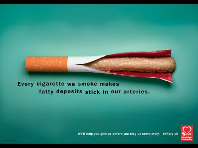 Every cigarette we smoke makes a fatty deposit stick in our arteries campaign