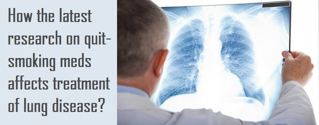 How the latest research on quit smoking meds affects treatment of lung disease?