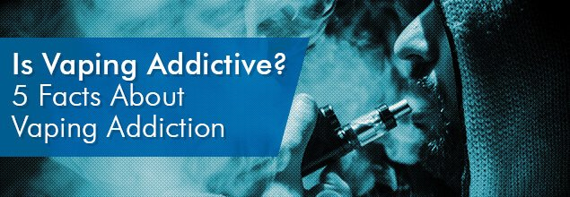 Is Vaping Addictive – 5 Facts About Vaping Addiction
