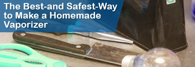 The-Bestu2014and-Safestu2014Way-to-Make-a- & The Best and Safest Way to Make a Homemade Vaporizer