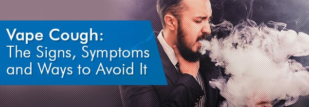 Vape Cough - The Signs, Symptoms and Ways to Avoid It
