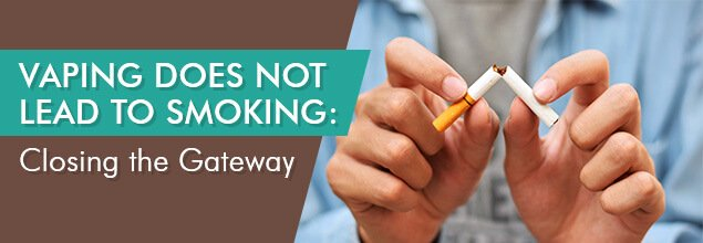 Vaping Does Not Lead to Smoking - Closing the Gateway