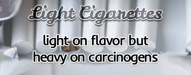 light cigarettes - light on flavor but heavy on carcinogens