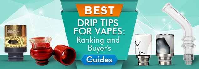 Best Drip Tips for Vapes - Ranking and Buyer's Guides