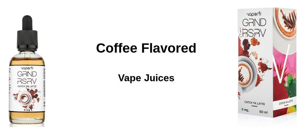 Best Coffee Flavored Vape Juices of 2018