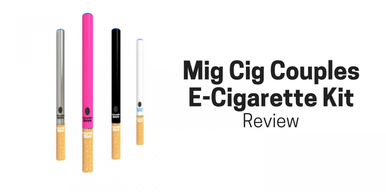 Mig Cig Couples E-cigarette Kit Review – The Perfect E-cig to Share