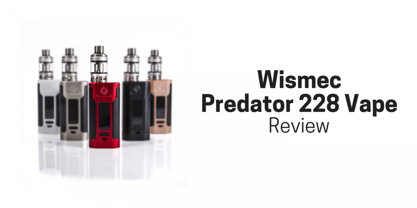 Wismec Predator 228 Vape Review: Out-of-this-World