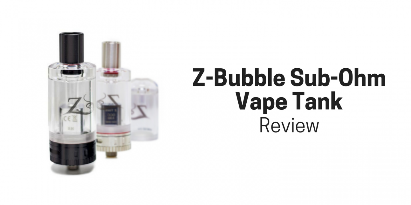 Z-Bubble Sub-Ohm Vape Tank Review