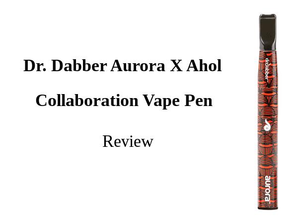 Dr. Dabber Aurora X Ahol Collaboration Review
