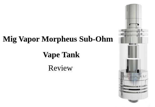 Mig Vapor Morpheus Sub-Ohm Vape Tank Review