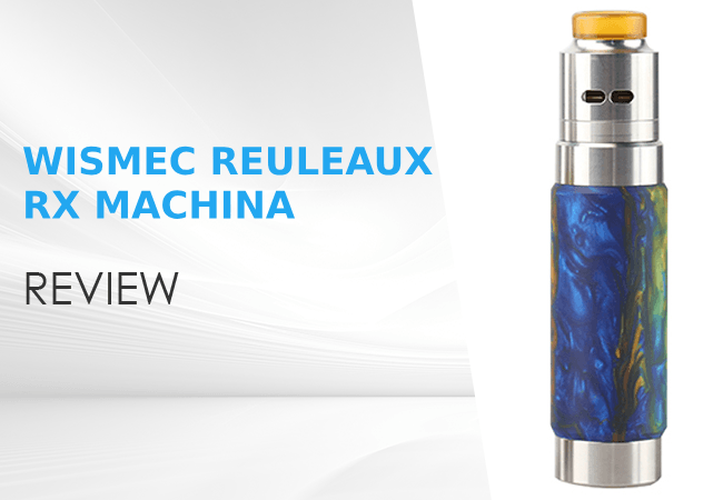 Wismec Reuleaux RX Machina Review