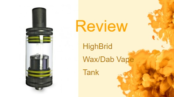 HoneyStick HighBrid Wax/Dab Vape Tank Review