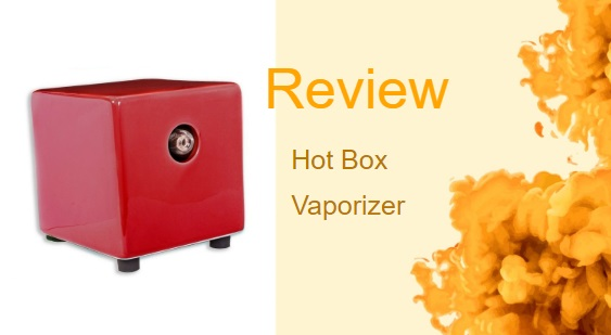 Hot Box Vaporizer – The Simplest and Most Budget-Friendly Vaporizer
