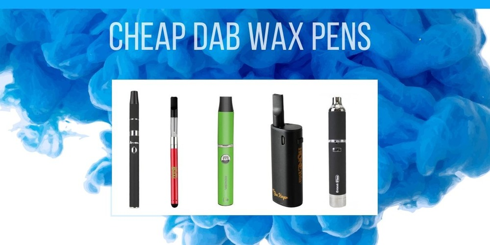 Best Cheap Dab & Wax Vape Pens of 2019 Reviewed
