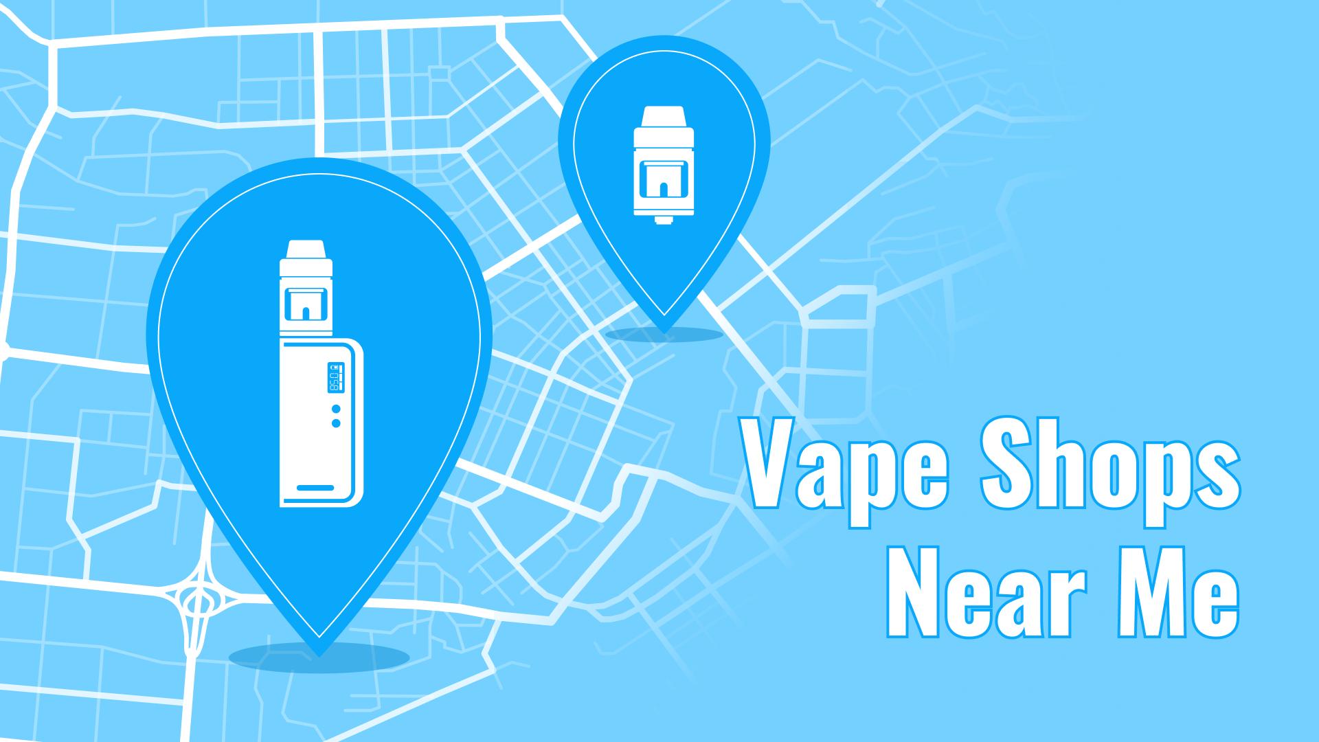 Best Vape Shops Near Me Locator | Find the Closest Vape Stores