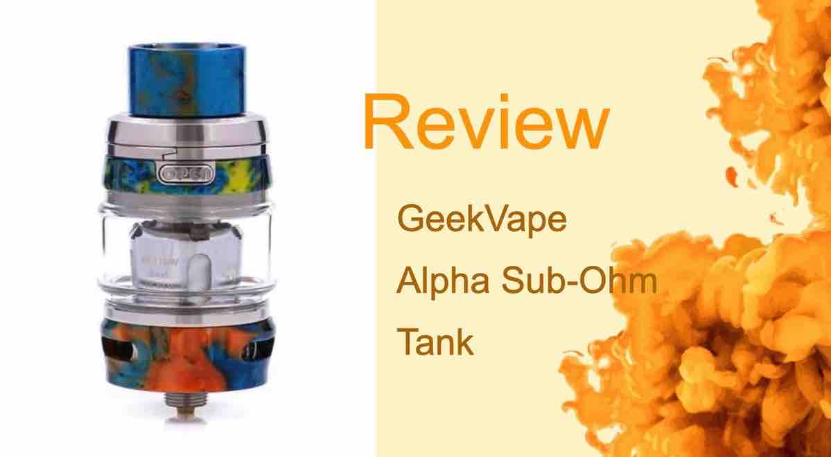 GeekVape Alpha Review: The New Alpha Among Tanks