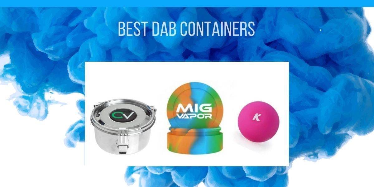 The Best Dab Containers: What to Get and Why to Get It