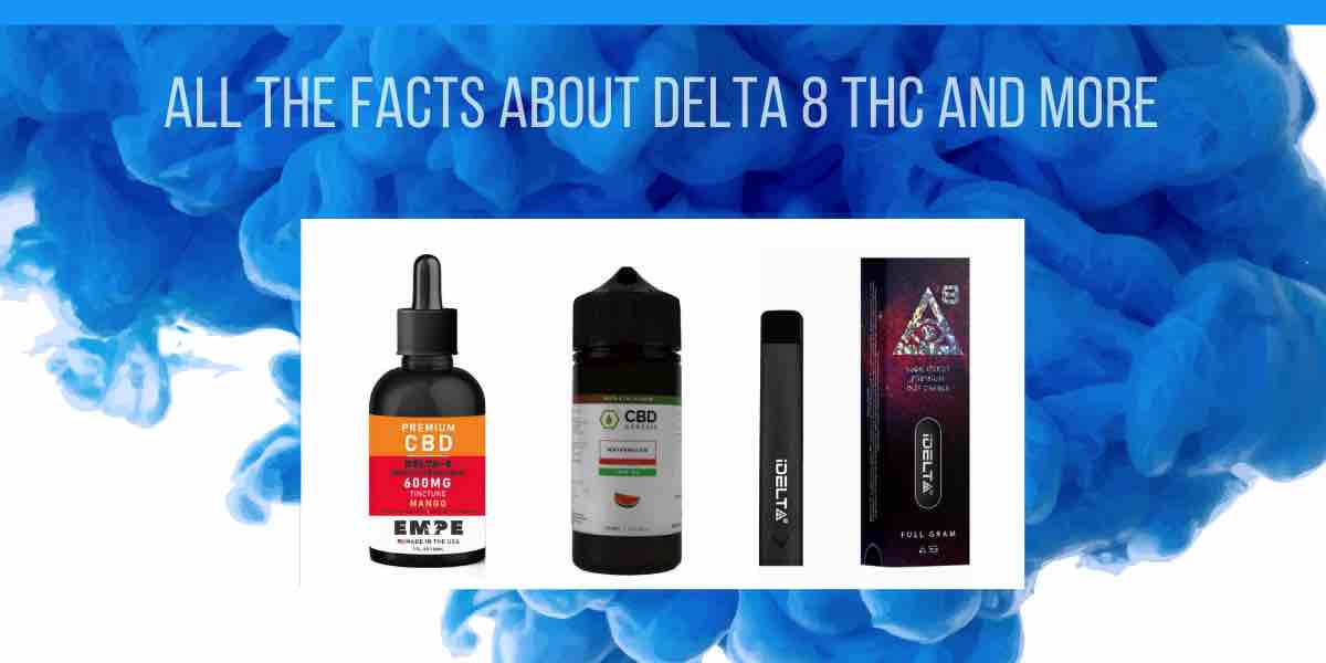 All The Facts About Delta 8 THC and More