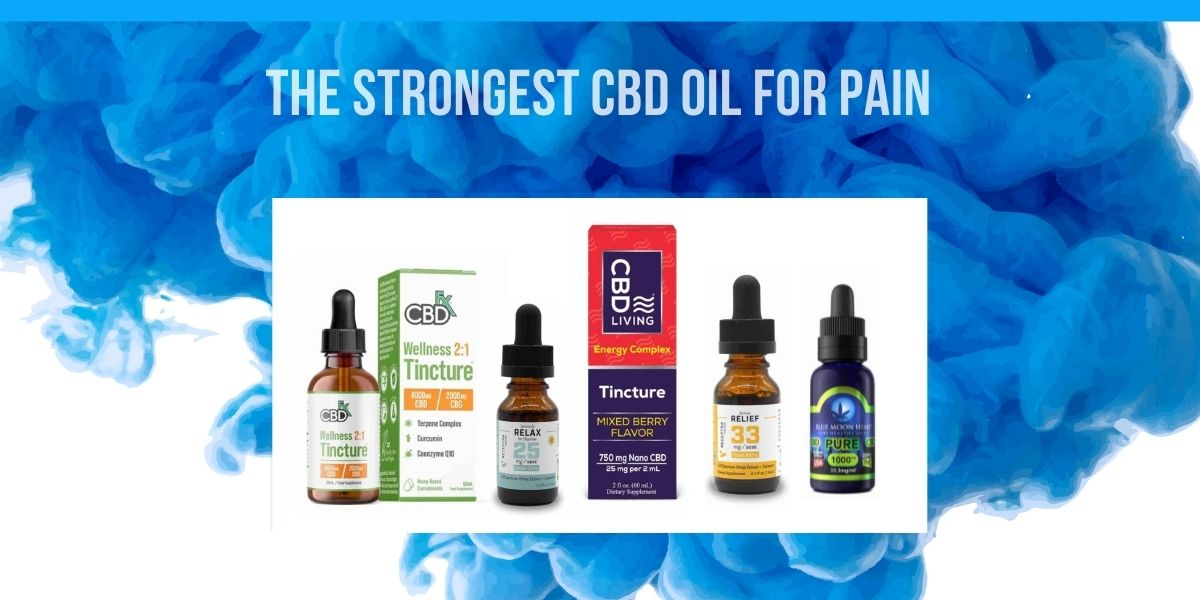The Strongest CBD Oil for Pain: Which Has the Most Potency?